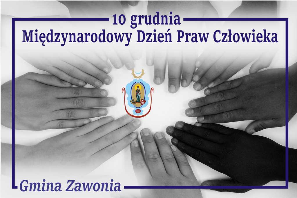 Na plakacie widać 9 dłoni o różnym kolorze skóry, układających się w koło, w środku jest herb Gminy Zawonia. Na plakacie widnieją zapisy: 10 grudnia Międzynarodowy Dzień Praw Człowieka Gmina Zawonia