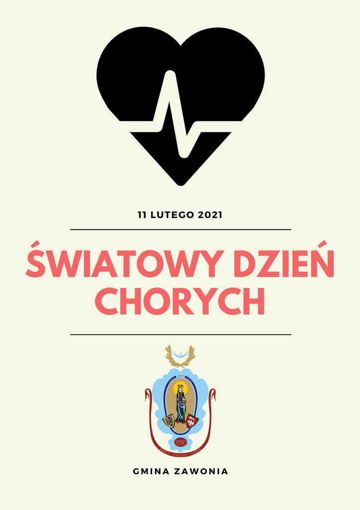 Na plakacie widać u góry czarne serce przecięte krzywą linią sugerującą bicie serca. Na środku czerwonymi literami znajduje się napis: Światowy Dzień Chorych, a nad napisem data: 11 lutego 2021. Pod tym napisem znajduje się herb gminny oraz napis: Gmina Zawonia. Plakat ma żółte tło.