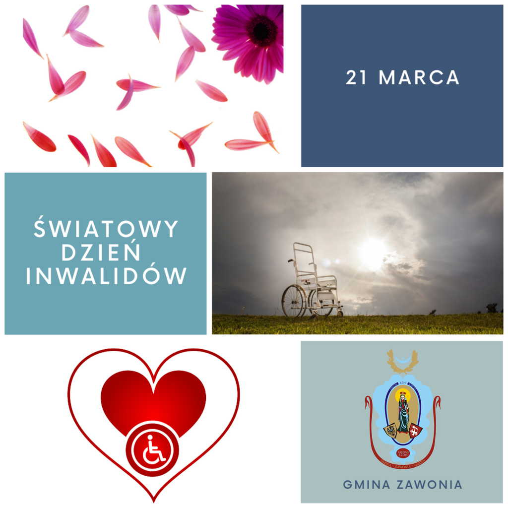 Na plakacie widać 6 okienek. W pierwszym są różowe płatki i kwiatek, w drugim ciemno niebieskie tło i napis: 21 marca, w trzecim jasno niebieskie tło i napis: Światowy Dzień Inwalidów, na czwartym  widać wózek inwalidzki stojący na trawie oraz przebijające się przez zachmurzane niebo promienie słoneczne, w piątym czerwone podwójne serce z symbolem osoby na wózku inwalidzkim, w szóstym: jasno niebieskie tło na którym widnieje herb gminny i napis: Gmina Zawonia