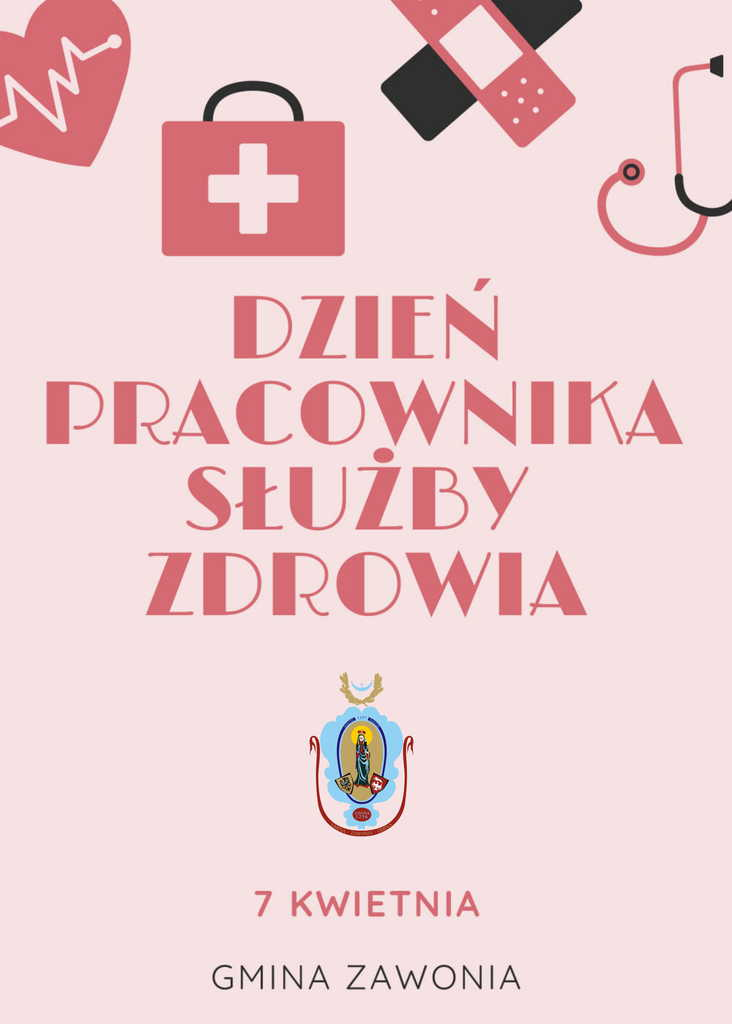 Na różowym plakacie widnieją napisy: Dzień Pracownika Służby Zdrowia. Widoczny jest herb gminny. 7 kwietnia Gmina Zawonia. U góry widać czerwone serce, apteczkę, plastry oraz stetoskop.