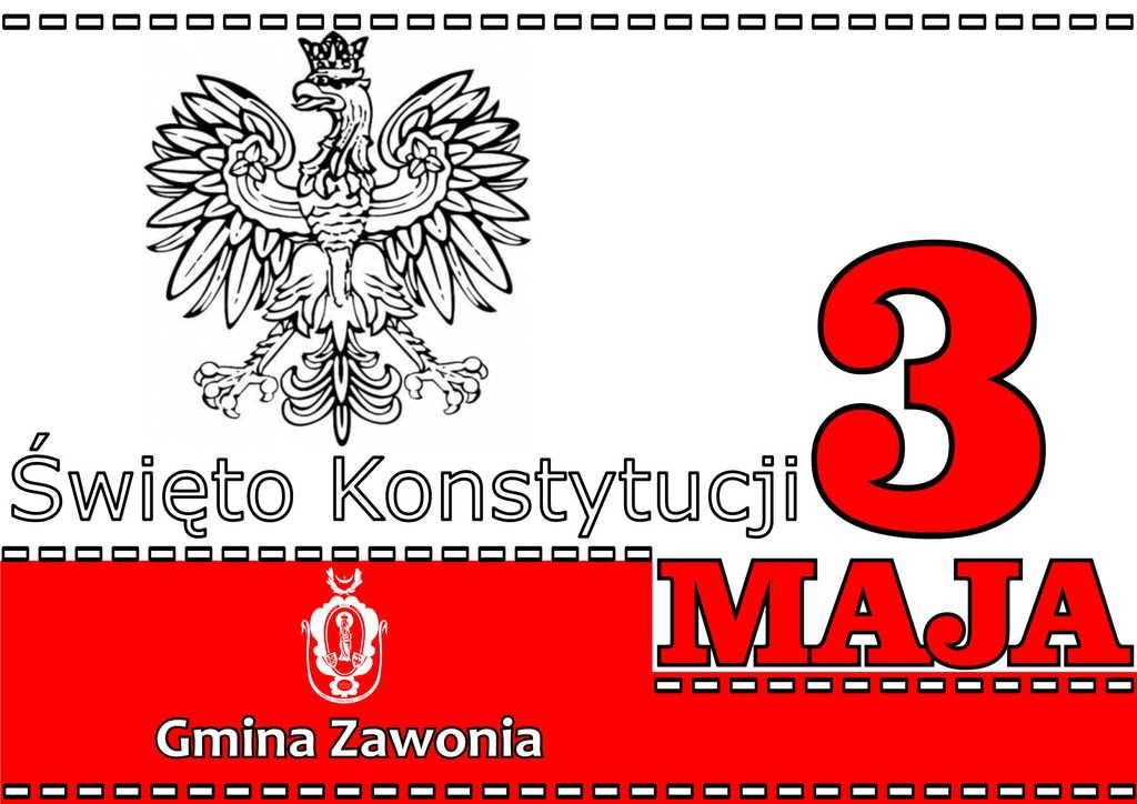 Plakat jest w kształcie i kolorze flagi. Góra biała spód czerwony. Na plakacie widnieją napisy: Święto Konstytucji 3 Maja, biały herb gminny, Gmina Zawonia. W lewej górnej części widać Orła w Koronie.