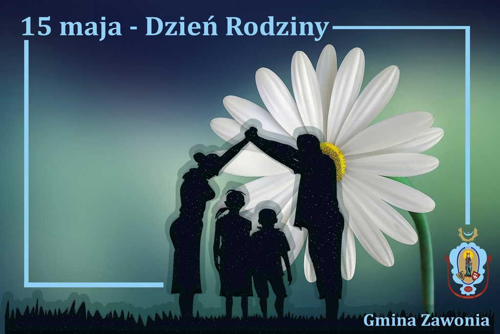 Na plakacie widnieją napisy: 15 maja Dzień Rodziny, Gmina Zawonia. Na środku plakatu widać kwiat stokrotki, a na nim 4 osobową rodzinę. W prawy dolnym roku widać herb gminny.